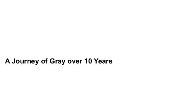 A Journey of Gray over 10 Years