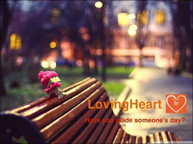 LovingHeart Have you made someone's day? !1