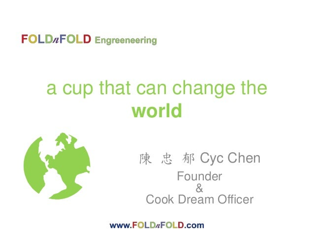 a cup that can change the world 陳 忠 郁 Cyc Chen Founder & Cook Dream Officer