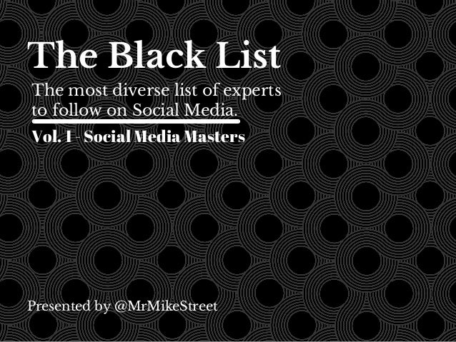 The Black List  The most diverse list of experts  to follow on Social Media.  Vol. 1 - Social Media Masters  Presented by ...