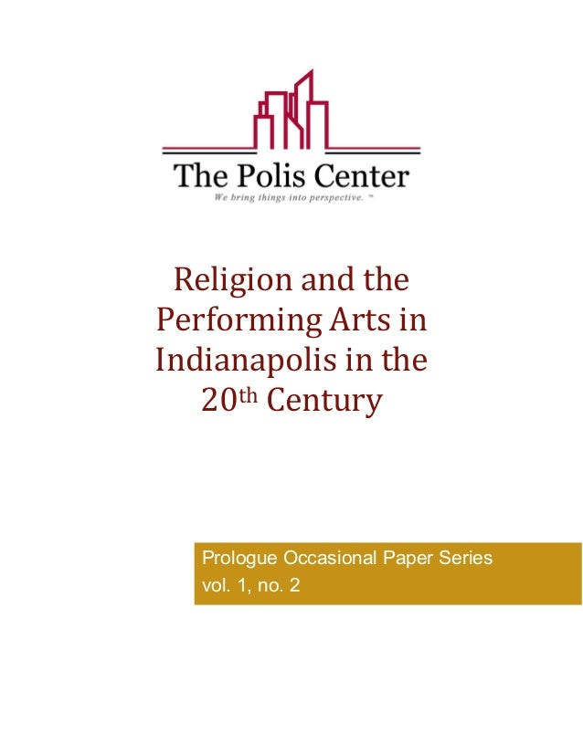 Religion and the  Performing Arts in  Indianapolis in the  20th Century  Prologue Occasional Paper Series  vol. 1, no. 2