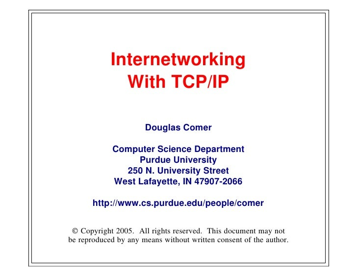 Internetworking               With TCP/IP                        Douglas Comer               Computer Science Department  ...
