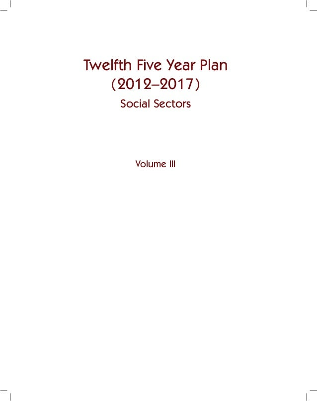 Twelfth Five Year Plan   (2012–2017)     Social Sectors        Volume III