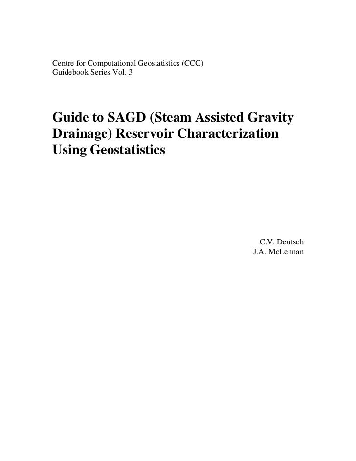 Centre for Computational Geostatistics (CCG)Guidebook Series Vol. 3Guide to SAGD (Steam Assisted GravityDrainage) Reservoi...