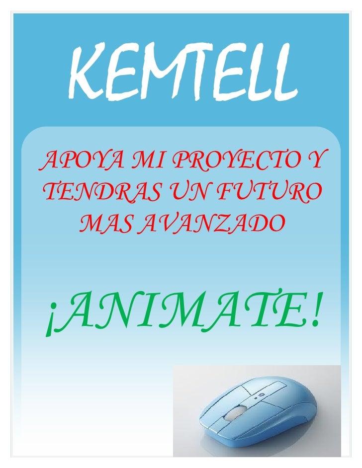 KEMTELLAPOYA MI PROYECTO YTENDRAS UN FUTURO  MAS AVANZADO¡ANIMATE!