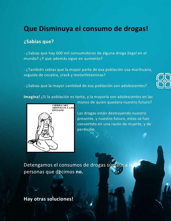 Que Disminuya el consumo de drogas!¿Sabias que?- ¿Sabias que hay 600 mil consumidores de alguna droga ilegal en elmundo? ¿...