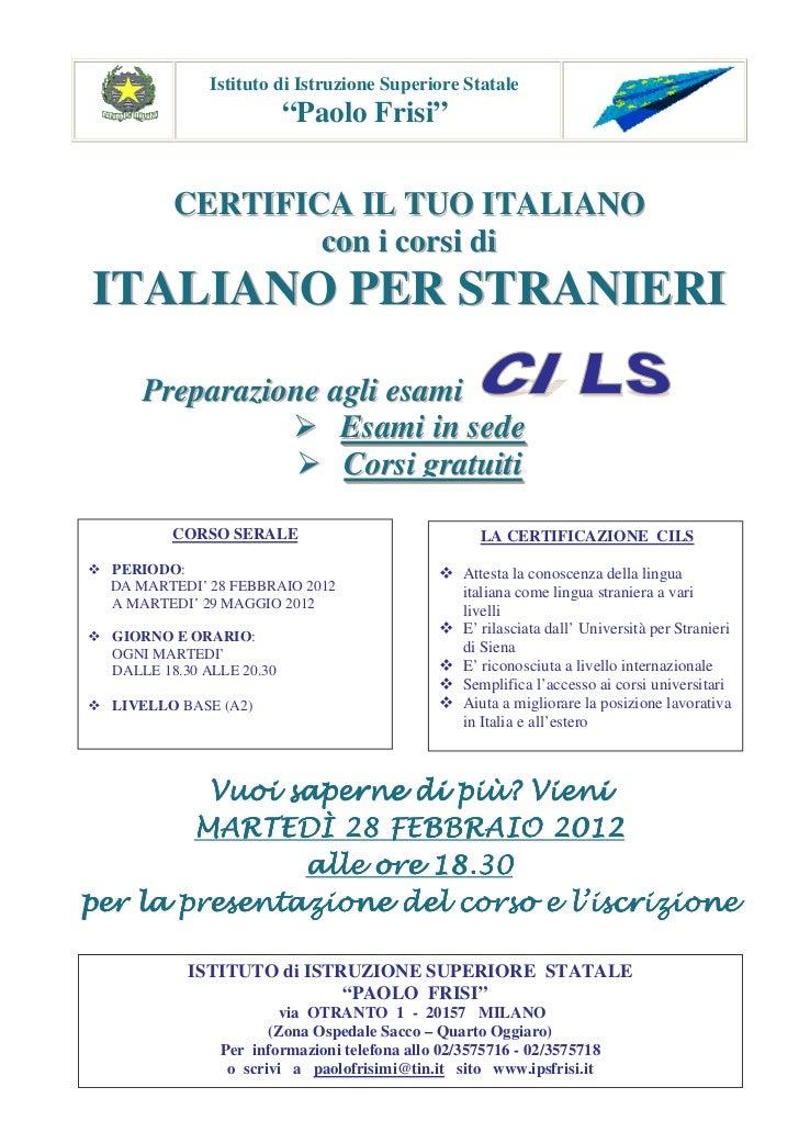 """Istituto di Istruzione Superiore Statale                         """"Paolo Frisi""""        CERTIFICA IL TUO ITALIANO           ..."""