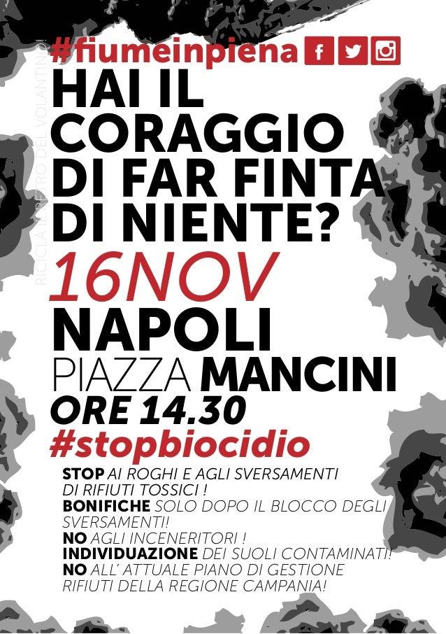 #fiumeinpiena  HAI IL CORAGGIO DI FAR FINTA DI NIENTE?  16NOV NAPOLI  PIAZZA MANCINI ORE 14.30 #stopbiocidio  STOP AI ROGHI...