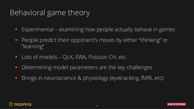 Behavioral game theory ▪ Experimental – examining how people actually behave in games ▪ People predict their opponent's mo...