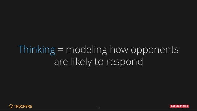 22 Thinking = modeling how opponents are likely to respond