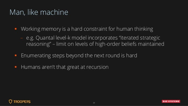 """Man, like machine ▪ Working memory is a hard constraint for human thinking – e.g. Quantal level-k model incorporates """"iter..."""