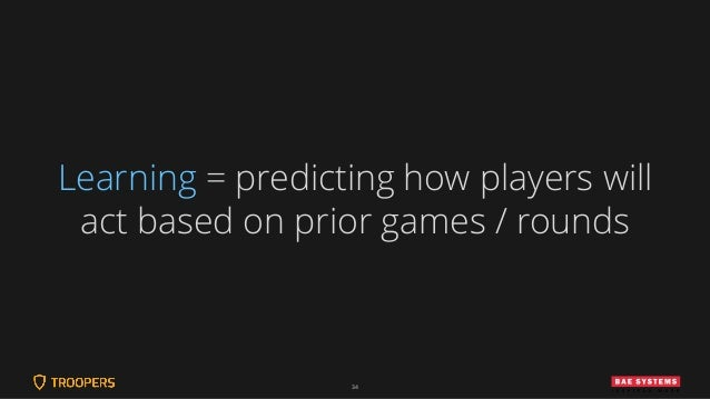 34 Learning = predicting how players will act based on prior games / rounds
