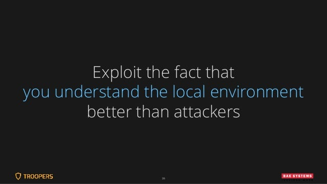 39 Exploit the fact that you understand the local environment better than attackers
