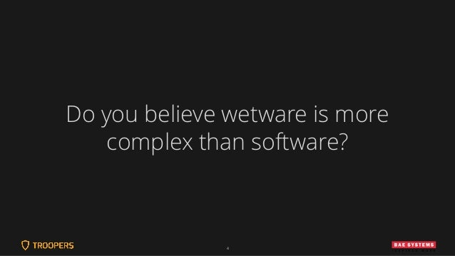 4 Do you believe wetware is more complex than software?