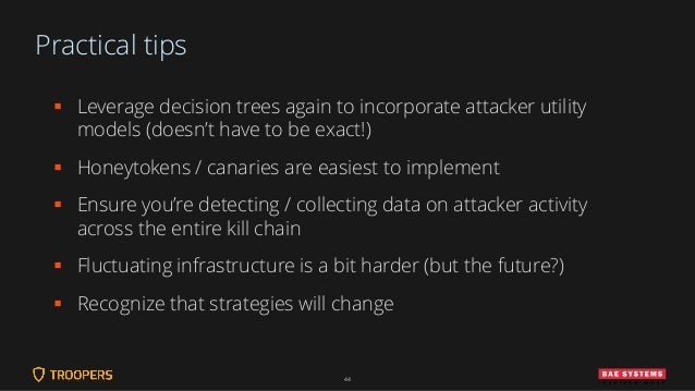 Practical tips ▪ Leverage decision trees again to incorporate attacker utility models (doesn't have to be exact!) ▪ Honeyt...