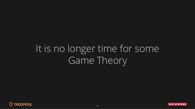 46 It is no longer time for some Game Theory