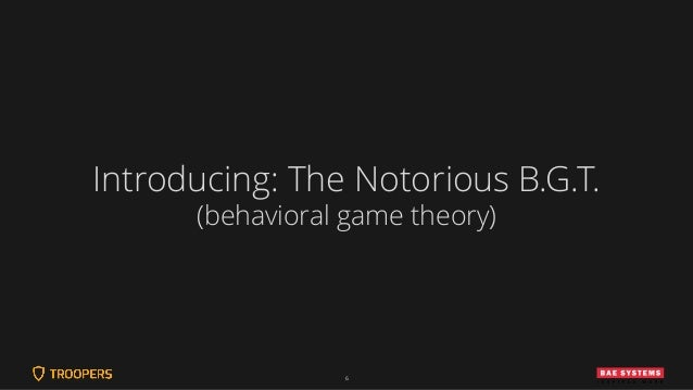 6 Introducing: The Notorious B.G.T. (behavioral game theory)