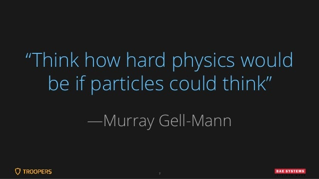 """7 """"Think how hard physics would be if particles could think"""" —Murray Gell-Mann"""