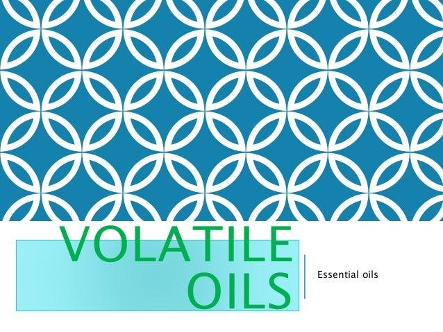VOLATILE OILS Essential oils