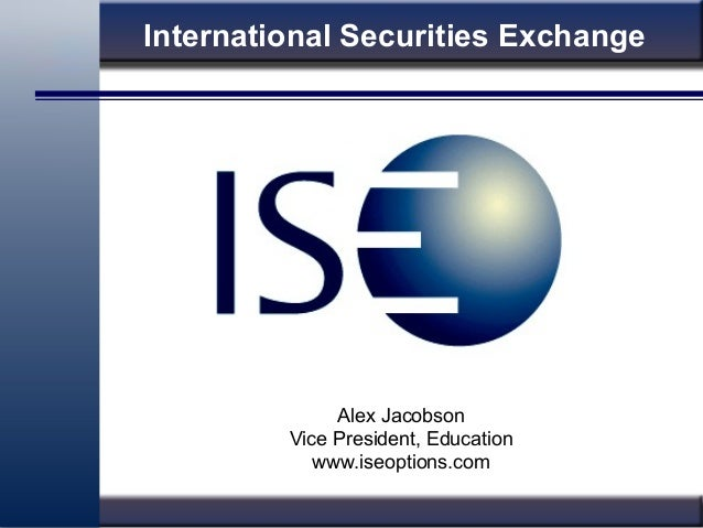International Securities Exchange Alex Jacobson Vice President, Education www.iseoptions.com