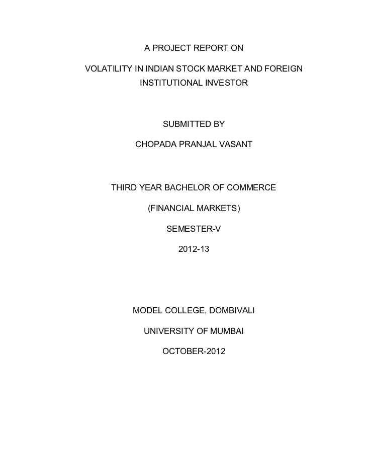 A PROJECT REPORT ONVOLATILITY IN INDIAN STOCK MARKET AND FOREIGN           INSTITUTIONAL INVESTOR                SUBMITTED...