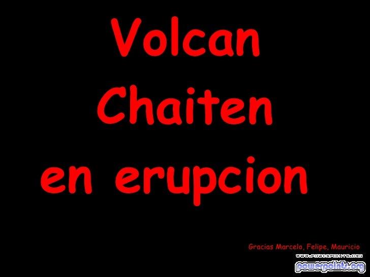 Volcan Chaiten en erupcion  Gracias Marcelo, Felipe, Mauricio