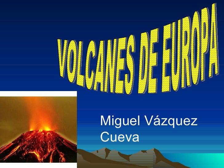 VOLCANES DE EUROPA Miguel Vázquez Cueva