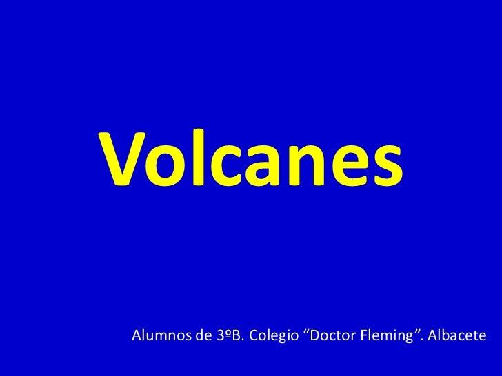 """VolcanesAlumnos de 3ºB. Colegio """"Doctor Fleming"""". Albacete"""