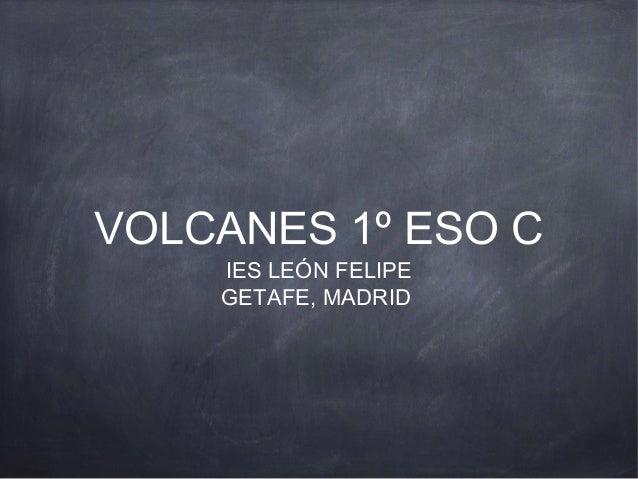 VOLCANES 1º ESO C IES LEÓN FELIPE GETAFE, MADRID