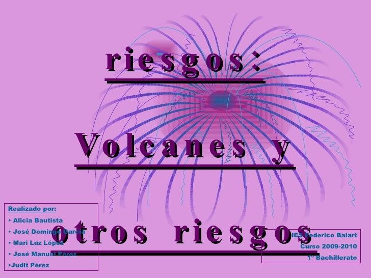 Catástrofes, peligrosidad, riesgos: Volcanes y otros riesgos naturales <ul><li>Realizado por: </li></ul><ul><li>Alicia Bau...