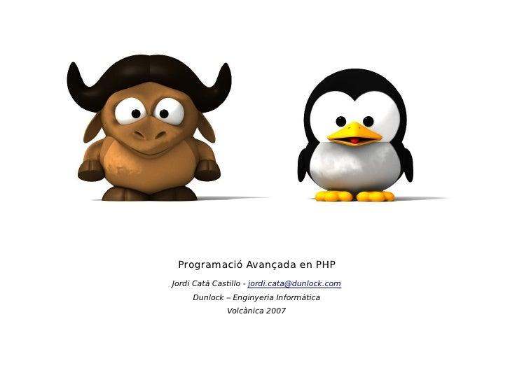 Programació en PHP      Jordi Catà      Programació Avançada en PHP  Jordi Catà Castillo - jordi.cata@dunlock.com       Du...