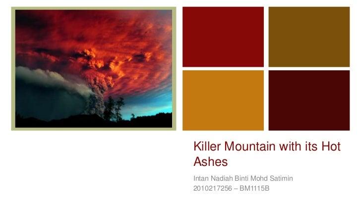 +    Killer Mountain with its Hot    Ashes    Intan Nadiah Binti Mohd Satimin    2010217256 – BM1115B