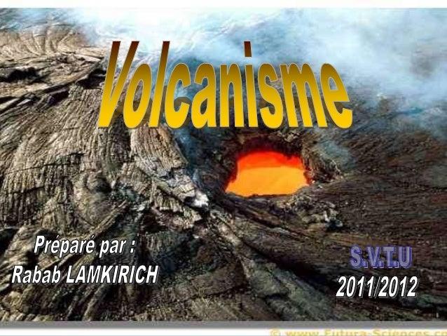 1) INTRODUCTION 2) Definition (volcanisme – volcan) 3) Les composants d'un volcan 4) Les differents types du volcan 5) L'e...