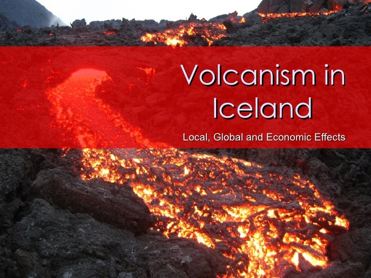 Volcanism in Iceland Local, Global and Economic Effects