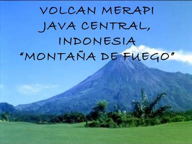 """VOLCAN MERAPI JAVA CENTRAL, INDONESIA """"MONTAÑA DE FUEGO"""""""