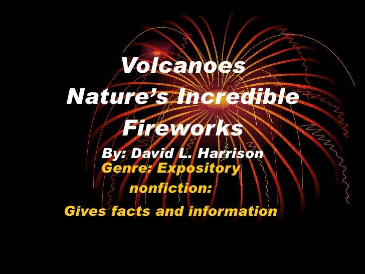 Volcanoes Nature's Incredible Fireworks By: David L. Harrison Genre: Expository nonfiction: Gives facts and information