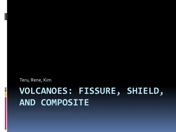 Volcanoes: Fissure, Shield, and Composite<br />Teru, Rene, Kim<br />