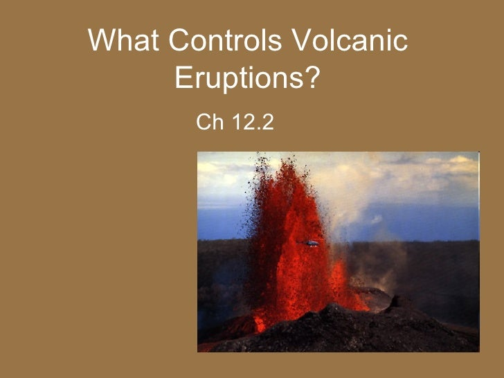 What Controls Volcanic Eruptions? Ch 12.2