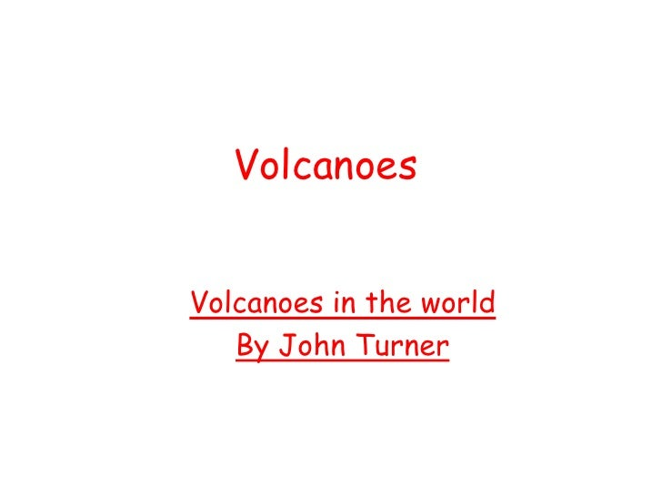 VolcanoesVolcanoes in the world   By John Turner