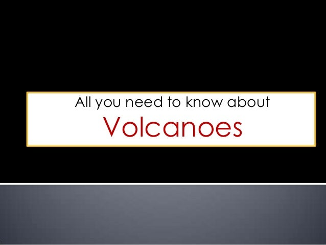 All you need to know about  Volcanoes