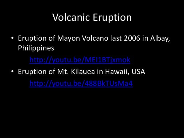 Types of Volcanic Eruption  • STROMBOLIAN  - a periodic weak to  violent eruption  characterized by  fountain lava. Exampl...