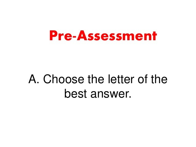 A. Choose the letter of the best answer. Pre-Assessment