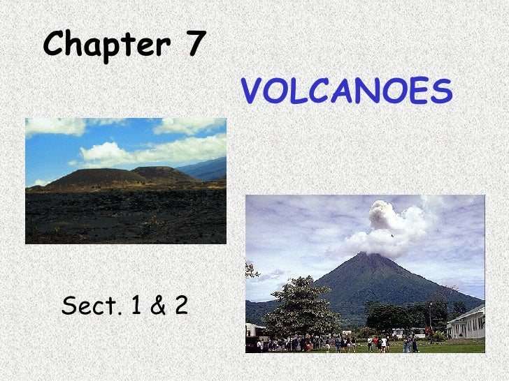 Chapter 7   VOLCANOES Sect. 1 & 2