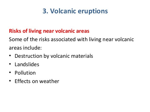 volcanoes risks and benefits I suppose another benefit might be the fact that volcanic slopes are often rather  inaccessible, especially if they are steep thus they can provide refuges for rare.