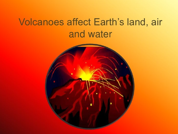 Volcanoes affect Earth's land, air and water<br />