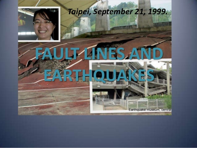 Taipei, September 21, 1999.FAULT LINES AND EARTHQUAKES