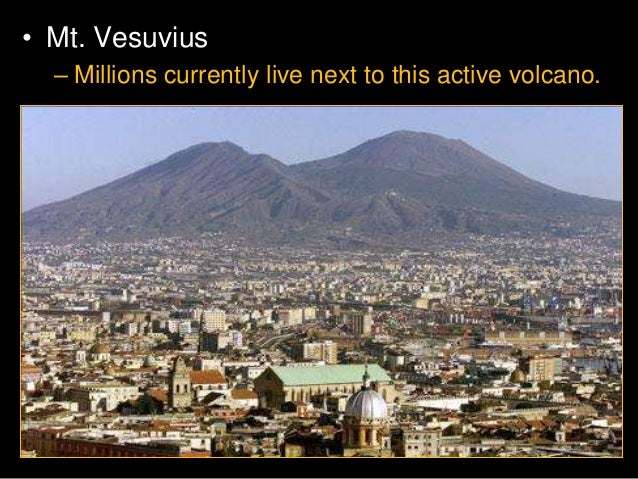 • Paricutin – Mexico (Started off as a crack in a corn field)