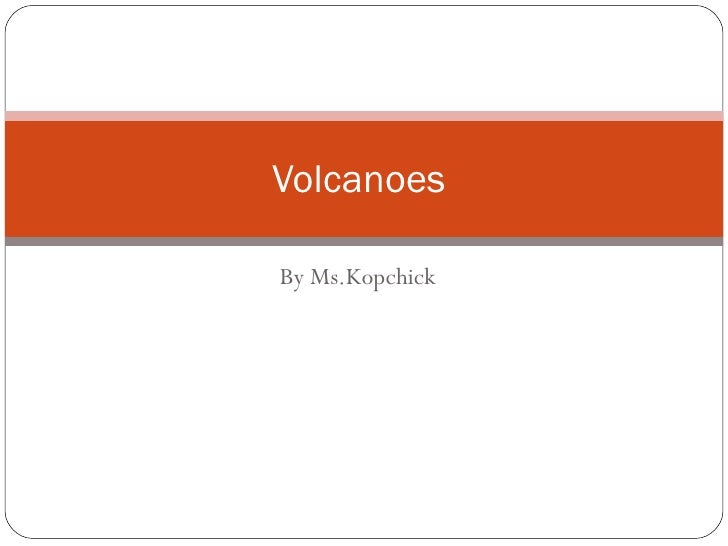 By Ms.Kopchick Volcanoes