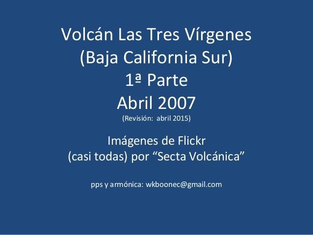 Volcán Las Tres Vírgenes (Baja California Sur) 1ª Parte Abril 2007 (Revisión: abril 2015) Imágenes de Flickr (casi todas) ...