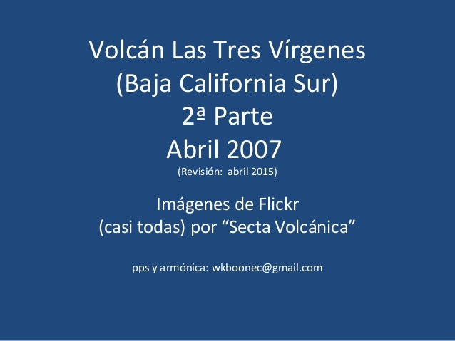 Volcán Las Tres Vírgenes (Baja California Sur) 2ª Parte Abril 2007 (Revisión: abril 2015) Imágenes de Flickr (casi todas) ...